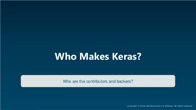 AI & Deep Learning Training www.edureka.co/ai-deep-learning-with-tensorflow Who Makes Keras? Who are the contributors and ...