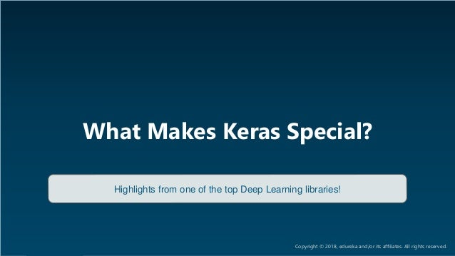 AI & Deep Learning Training www.edureka.co/ai-deep-learning-with-tensorflow What Makes Keras Special? Highlights from one ...