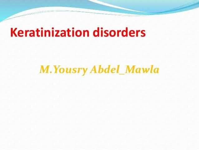 Keratinization disorders M.Yousry Abdel_Mawla