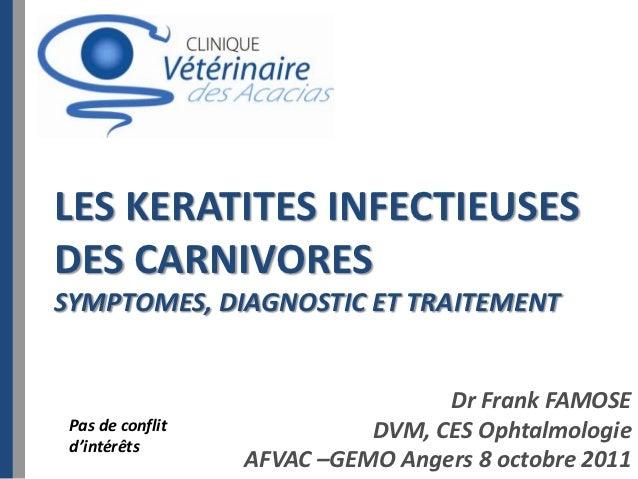 LES KERATITES INFECTIEUSESDES CARNIVORESSYMPTOMES, DIAGNOSTIC ET TRAITEMENT                                  Dr Frank FAMO...