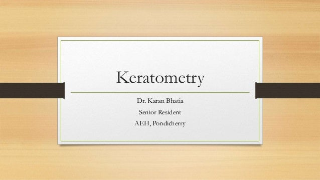 Keratometry Dr. Karan Bhatia Senior Resident AEH, Pondicherry