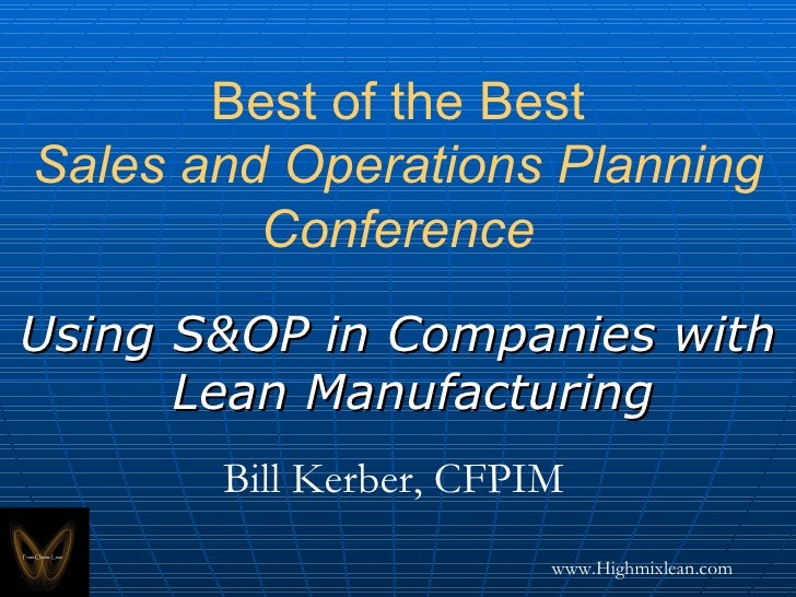 Best of the Best Sales and Operations Planning Conference <ul><li>Using S&OP in Companies with Lean Manufacturing </li></u...