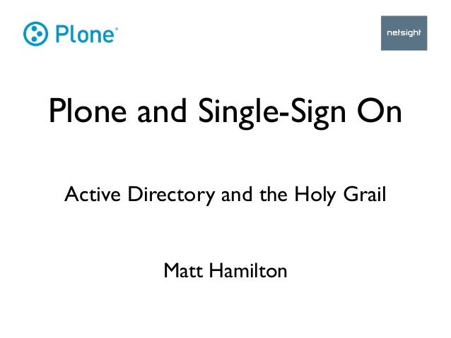 Plone and Single-Sign On Active Directory and the Holy Grail           Matt Hamilton
