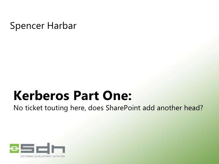 Spencer Harbar<br />Kerberos Part One:No ticket touting here, does SharePoint add another head?<br />