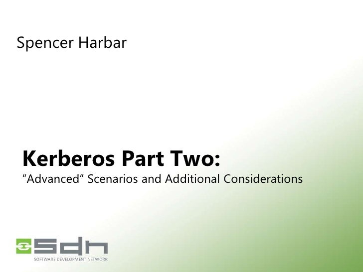 """Spencer Harbar<br />Kerberos Part Two:""""Advanced"""" Scenarios and Additional Considerations<br />"""