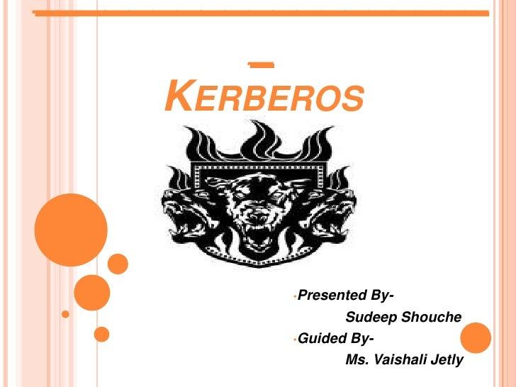 ___________________          _      KERBEROS                        By-           •Presented                   Sudeep Shou...