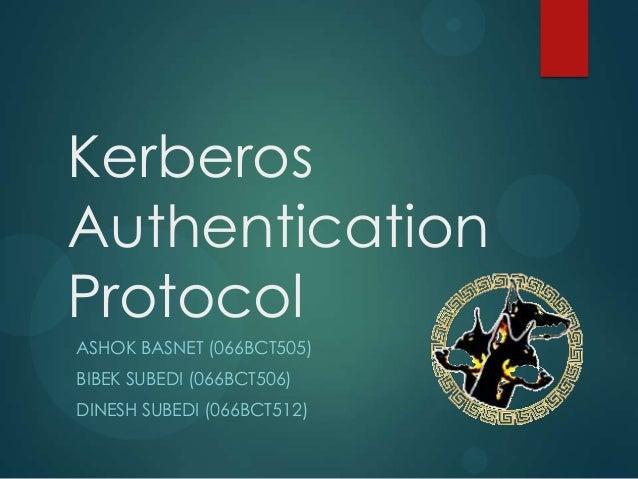 KerberosAuthenticationProtocolASHOK BASNET (066BCT505)BIBEK SUBEDI (066BCT506)DINESH SUBEDI (066BCT512)
