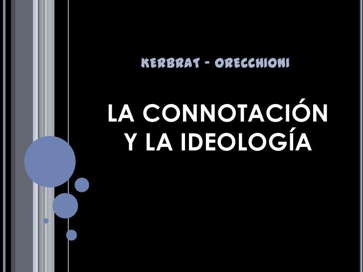 KERBRAT - ORECCHIONILA CONNOTACIÓN Y LA IDEOLOGÍA