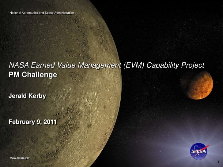 National Aeronautics and Space AdministrationNASA Earned Value Management (EVM) Capability ProjectPM ChallengeJerald Kerby...