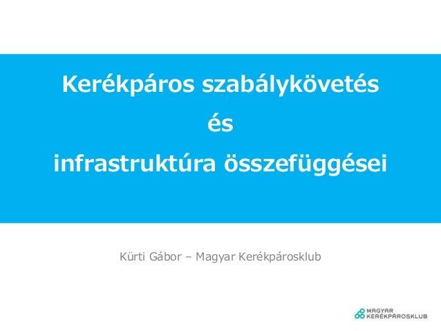 Kerékpáros szabálykövetés és infrastruktúra összefüggései Kürti Gábor – Magyar Kerékpárosklub