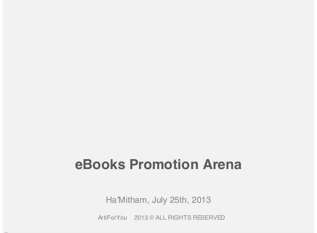 eBooks Promotion Arena Ha'Mitham, July 25th, 2013 ArtiForYou  2013 © ALL RIGHTS RESERVED