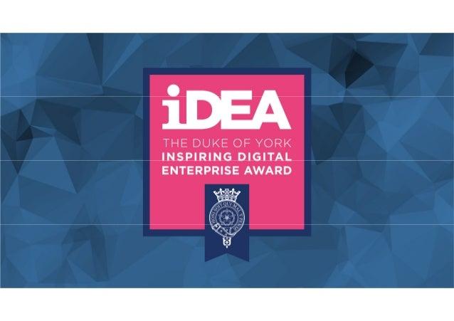 WHATISIDEA? The Duke of York Inspiring Digital Enterprise Award (iDEA) is an international programme helping people of all...