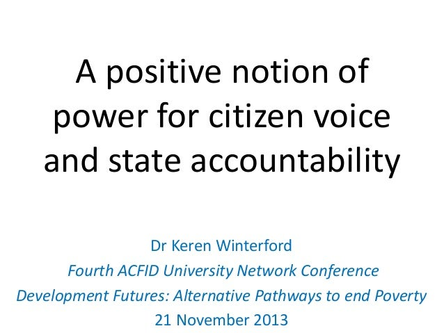 A positive notion of power for citizen voice and state accountability Dr Keren Winterford Fourth ACFID University Network ...