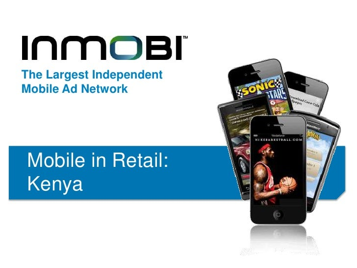 The Largest IndependentMobile Ad NetworkMobile in Retail:Kenya