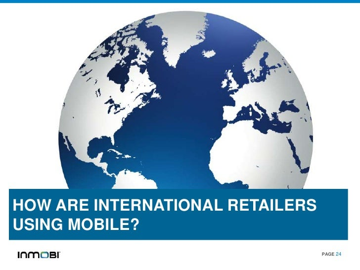 HOW ARE INTERNATIONAL RETAILERSUSING MOBILE?                                  PAGE 24