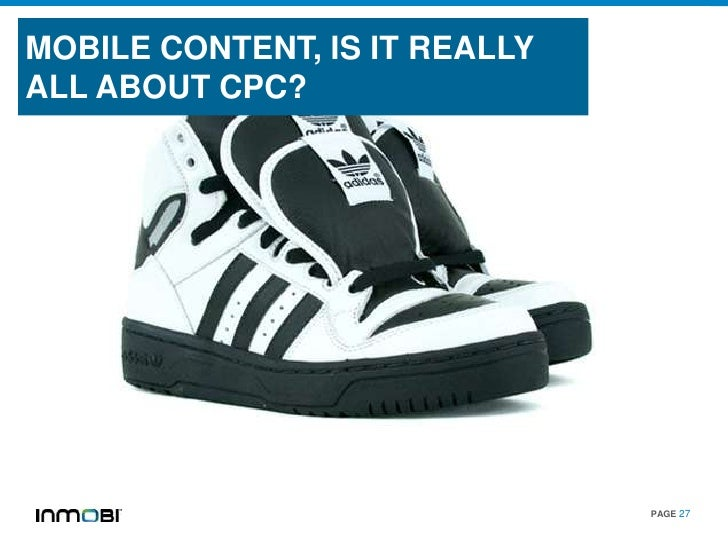 MOBILE CONTENT, IS IT REALLYALL ABOUT CPC?                               PAGE 27
