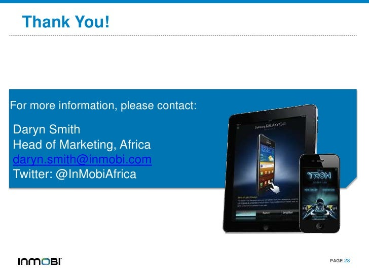 Thank You!For more information, please contact:Daryn SmithHead of Marketing, Africadaryn.smith@inmobi.comTwitter: @InMobiA...