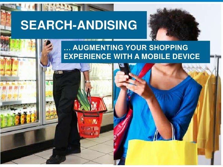 SEARCH-ANDISING     … AUGMENTING YOUR SHOPPING     EXPERIENCE WITH A MOBILE DEVICE                                       P...