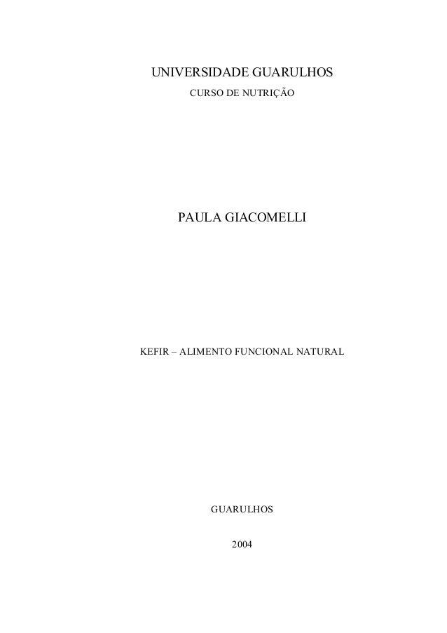 UNIVERSIDADE GUARULHOS CURSO DE NUTRIÇÃO PAULA GIACOMELLI KEFIR – ALIMENTO FUNCIONAL NATURAL GUARULHOS 2004