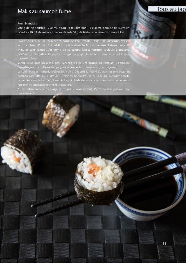 11 Pour 24 makis : 200 g de riz à sushis - 250 mL d'eau - 3 feuilles nori - 1 cuillère à soupe de sucre en poudre - 40 mL ...