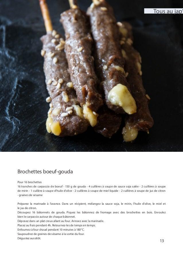 Brochettes boeuf-gouda Pour 16 brochettes 16 tranches de carpaccio de boeuf - 150 g de gouda - 4 cuillères à soupe de sauc...