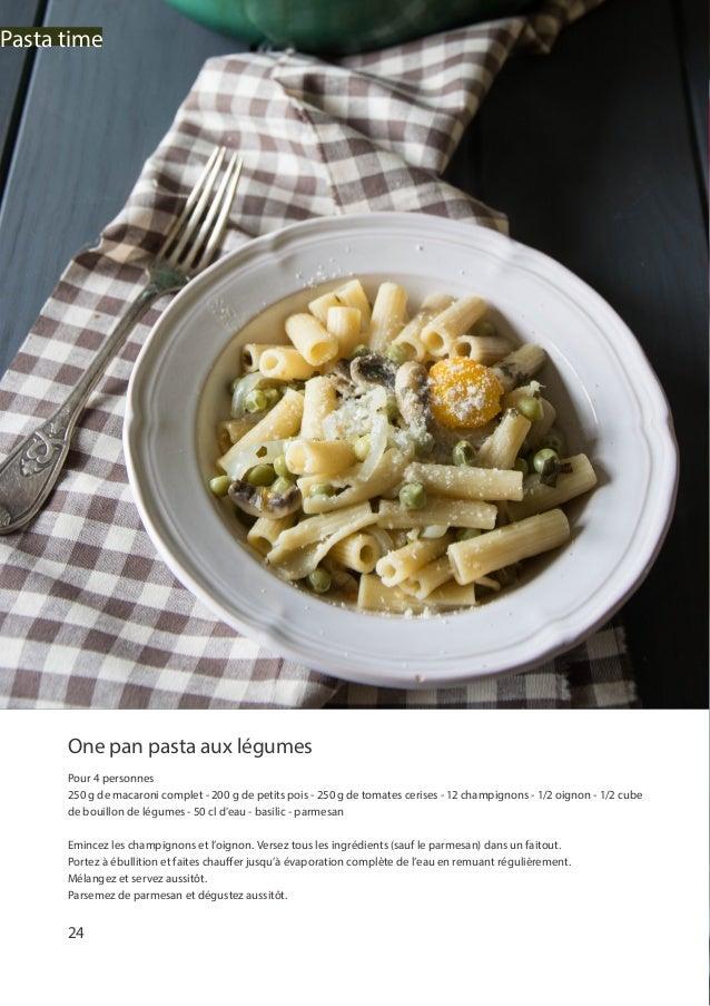 24 Pasta time One pan pasta aux légumes Pour 4 personnes 250 g de macaroni complet - 200 g de petits pois - 250 g de tomat...