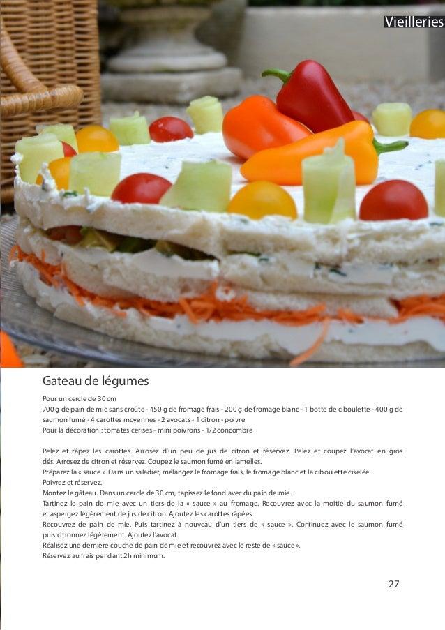 Gateau de légumes Pour un cercle de 30 cm 700 g de pain de mie sans croûte - 450 g de fromage frais - 200 g de fromage bla...