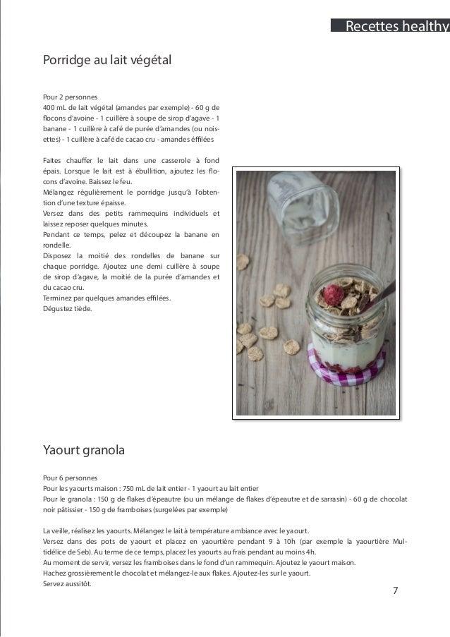 7 Porridge au lait végétal Pour 2 personnes 400 mL de lait végétal (amandes par exemple) - 60 g de flocons d'avoine - 1 cu...