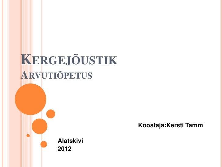 KERGEJÕUSTIKARVUTIÕPETUS                  Koostaja:Kersti Tamm      Alatskivi      2012
