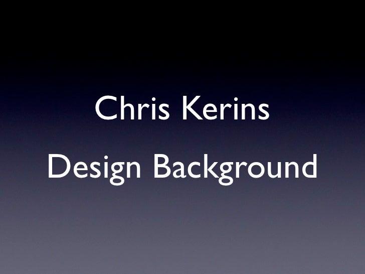 Chris Kerins Design Background