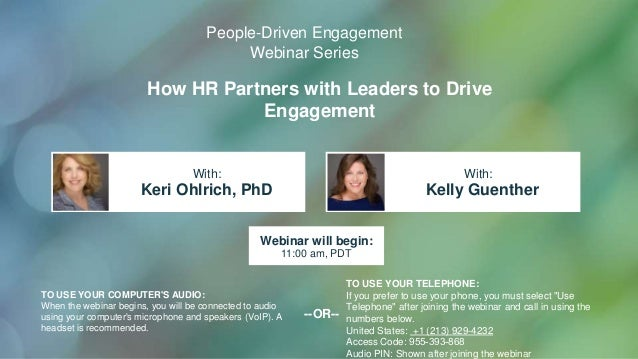 How HR Partners with Leaders to Drive Engagement Keri Ohlrich, PhD Kelly Guenther With: With: TO USE YOUR COMPUTER'S AUDIO...