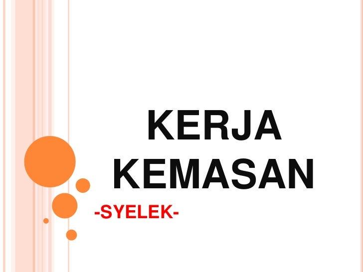 KERJA KEMASAN-SYELEK-