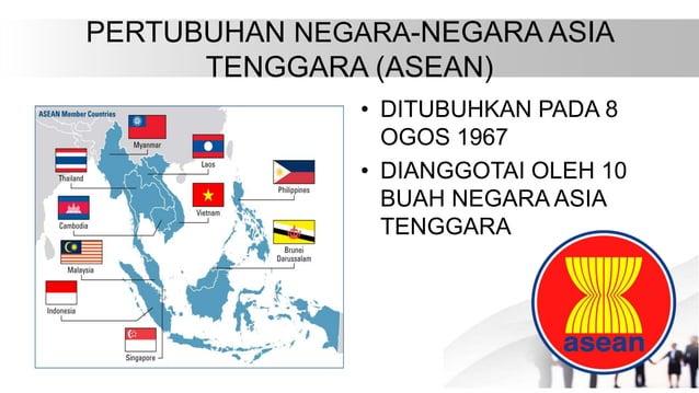 PERTUBUHAN NEGARA-NEGARA ASIA TENGGARA (ASEAN) • DITUBUHKAN PADA 8 OGOS 1967 • DIANGGOTAI OLEH 10 BUAH NEGARA ASIA TENGGARA