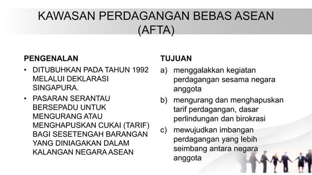 KAWASAN PERDAGANGAN BEBAS ASEAN (AFTA) PENGENALAN • DITUBUHKAN PADA TAHUN 1992 MELALUI DEKLARASI SINGAPURA. • PASARAN SERA...
