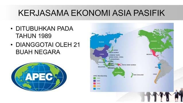 KERJASAMA EKONOMI ASIA PASIFIK • DITUBUHKAN PADA TAHUN 1989 • DIANGGOTAI OLEH 21 BUAH NEGARA