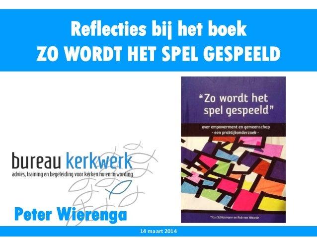 Peter Wierenga Reflecties bij het boek ZO WORDT HET SPEL GESPEELD 14 maart 2014