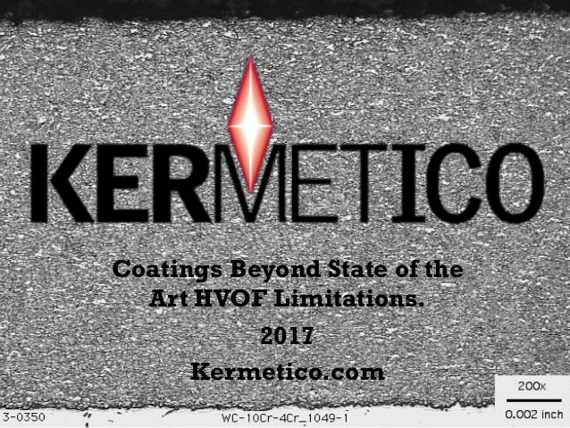 Coatings Beyond State of the Art HVOF Limitations. 2017 Kermetico.com