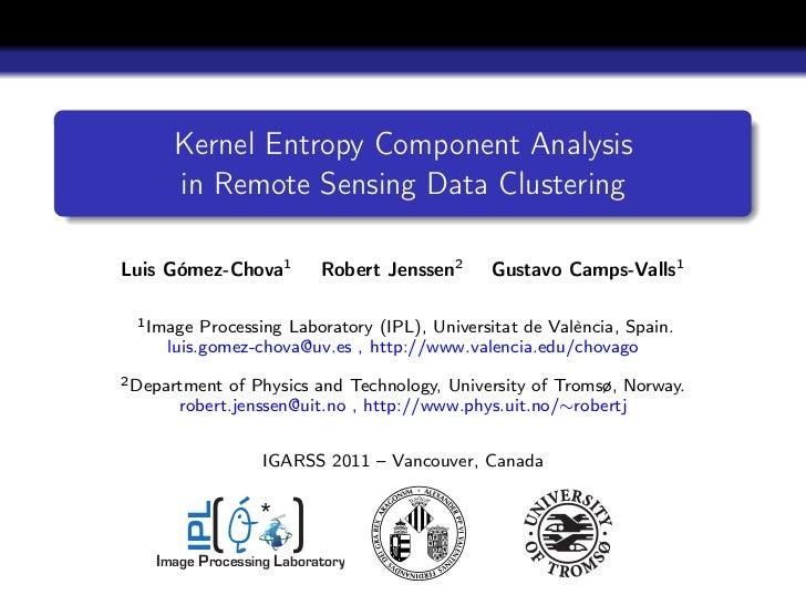 Kernel Entropy Component Analysis      in Remote Sensing Data ClusteringLuis Gómez-Chova1          Robert Jenssen2    Gust...