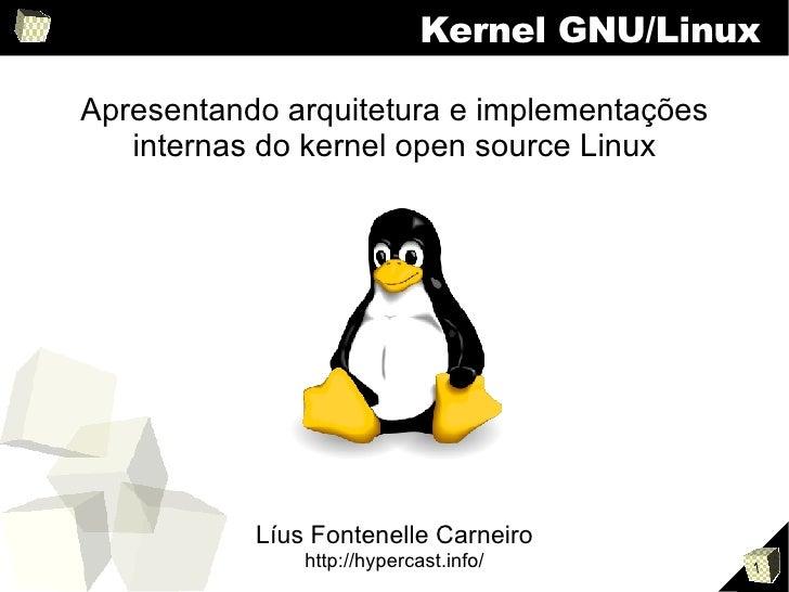 Kernel GNU/Linux <ul><ul><li>Apresentando arquitetura e implementações </li></ul></ul><ul><ul><li>internas do kernel open ...