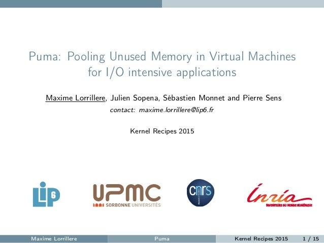 Puma: Pooling Unused Memory in Virtual Machines for I/O intensive applications Maxime Lorrillere, Julien Sopena, Sébastien...