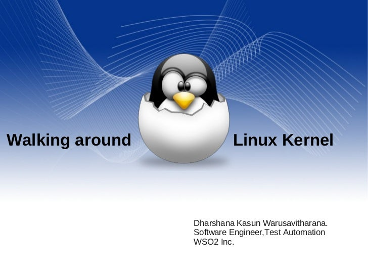 Walking around             Linux Kernel                 Dharshana Kasun Warusavitharana.                 Software Engineer...
