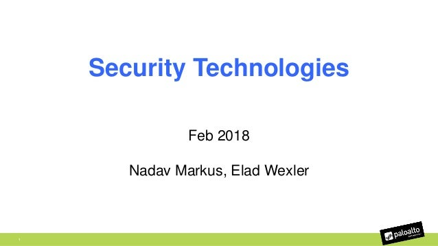 1 Security Technologies Feb 2018 Nadav Markus, Elad Wexler