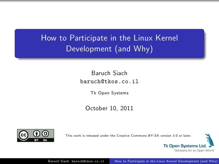 How to Participate in the Linux Kernel      Development (and Why)                     Baruch Siach                  baruch...