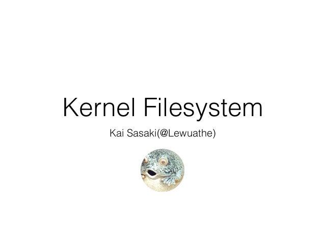 Kernel Filesystem Kai Sasaki(@Lewuathe)