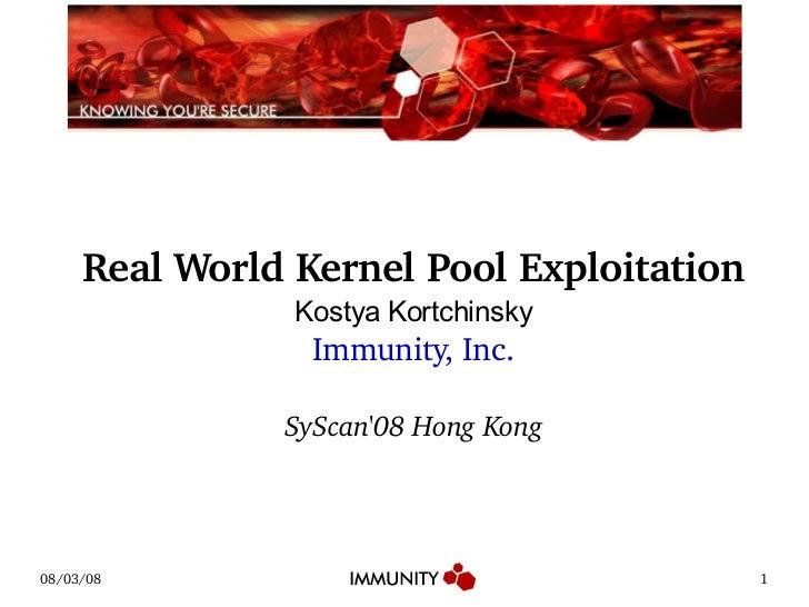<ul><ul><li>Real World Kernel Pool Exploitation </li></ul></ul><ul><ul><li>Kostya Kortchinsky </li></ul></ul><ul><ul><li>I...