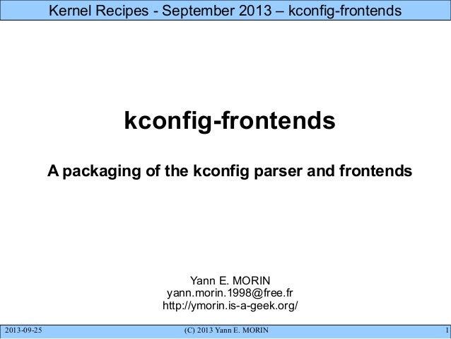 Kernel Recipes - September 2013 – kconfig-frontends  kconfig-frontends A packaging of the kconfig parser and frontends  Ya...