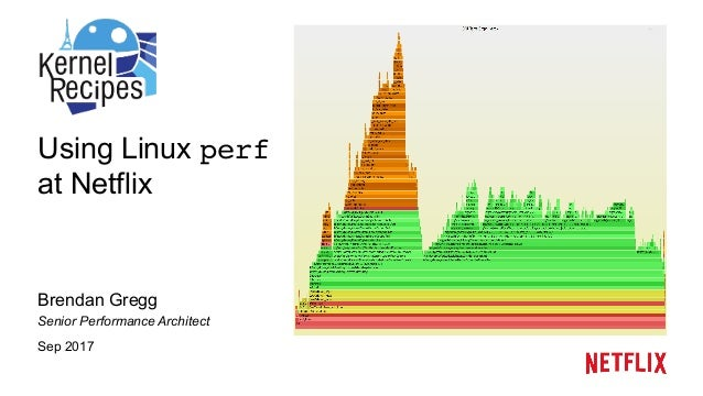 Using Linux perf at Netflix Brendan Gregg Senior Performance Architect Sep 2017