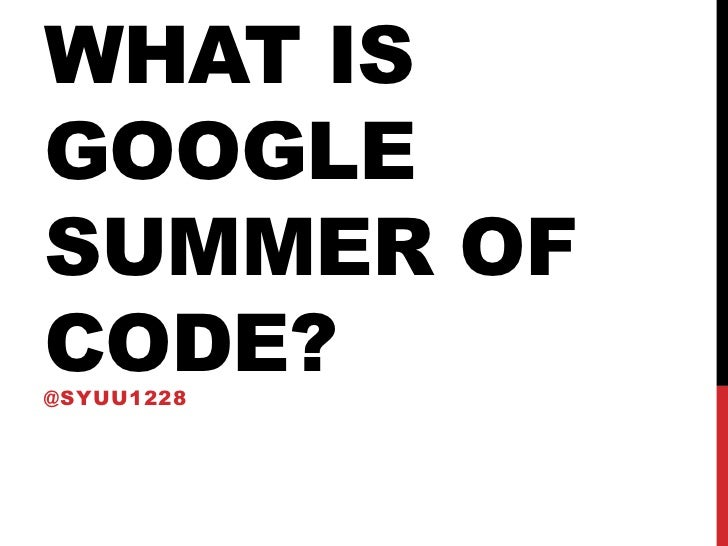 What is Google Summer of Code?<br />@syuu1228<br />
