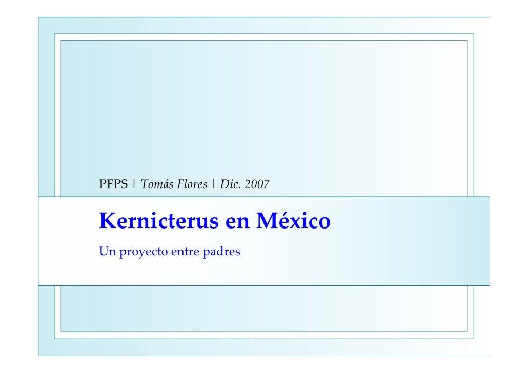 PFPS|TomásFlores |Dic.2007   KernicterusenMéxico Unproyectoentre padres