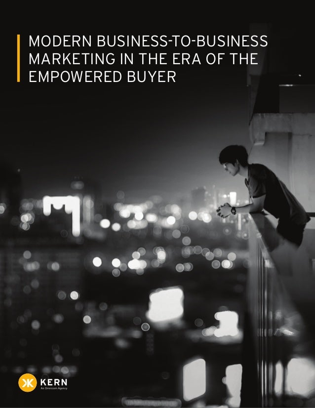 1 Modern Business-to-Business Marketing in the Era of the Empowered Buyer MODERN BUSINESS-TO-BUSINESS MARKETING IN THE ERA...